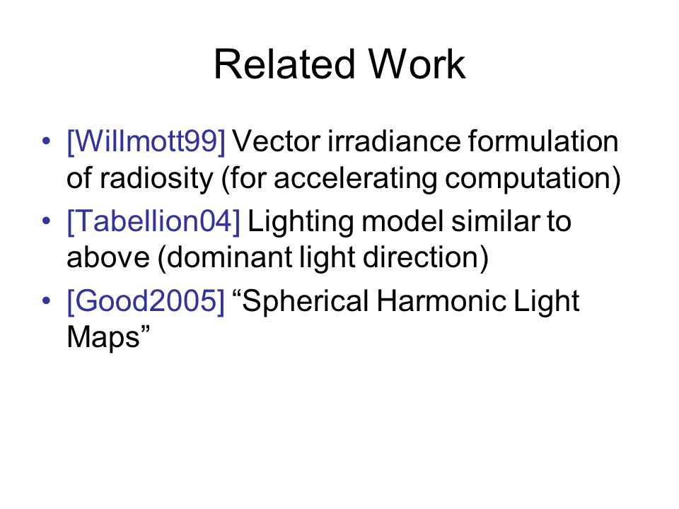 Related Work [Willmott99] Vector irradiance formulation of radiosity (for accelerating computation)